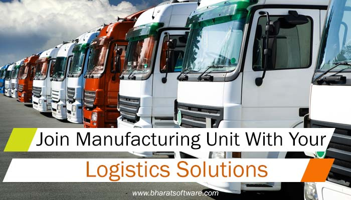 Join Manufacturing Unit With Your logistics solutions