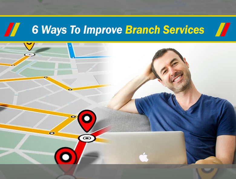 6 ways to improve your branch services